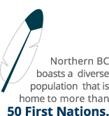 Northern BC boasts a diverse population that is home to more than 50 First Nations.