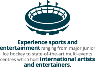 Experience sports and entertainment ranging from major junior ice hockey to state-of-the-art multi-events centres which host international artists and entertainers.